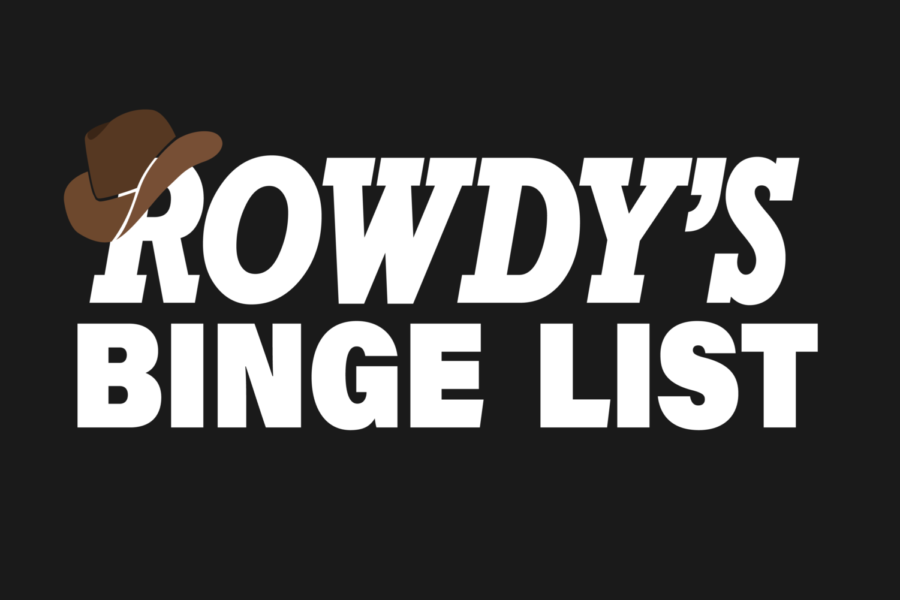 Rowdy's Binge List